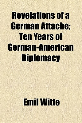 General Books Revelations of a German Attache; Ten Years of German-American Diplomacy by Witte, Emil [Paperback] at Sears.com